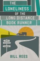 The Loneliness of the Long Distance Book Runner ebook by Bill Rees