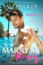 Marry Me For Money Book 2 - A Billionaire Fake Fiance Novel ebook by Ali Parker