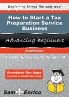 How to Start a Tax Preparation Service Business ebook by Jazmin Lawless