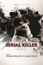 Serial Killer - Tome 2 ebook by Kyrian Malone,Jamie Leigh