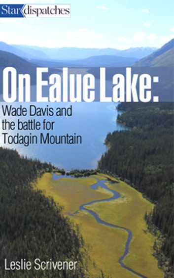 On Ealue Lake - Wade Davis and The Battle for Todagin Mountain ebook by Leslie Scrivener