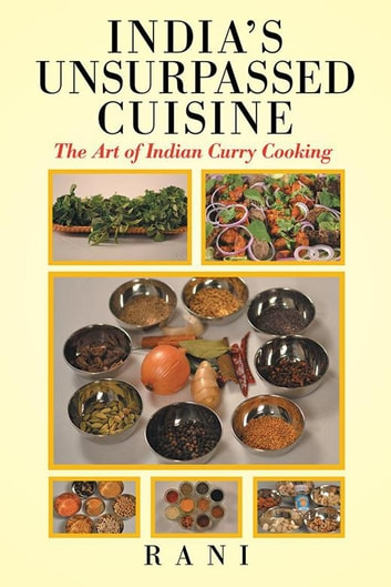 India'S Unsurpassed Cuisine - The Art of Indian Curry Cooking ebook by Rani Arundale