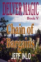 Delver Magic Book V: Chain of Bargains ebook by Jeff Inlo