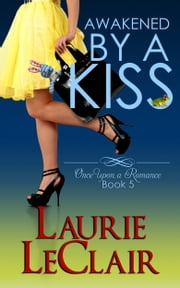 Awakened By A Kiss (Book 5, Once Upon A Romance Series) ebook by Laurie LeClair