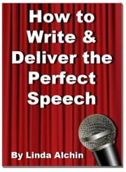 How to Write and Deliver the Perfect Speech ebook by Linda Alchin
