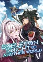 Skeleton Knight in Another World (Light Novel) Vol. 5 ebook by Ennki Hakari, KeG