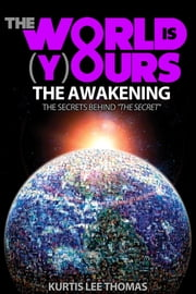 The World is Yours - The Awakening - The Secret Behind the Secret ebook by Kurtis Thomas