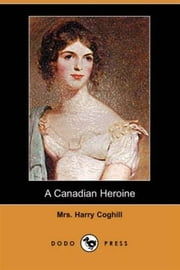 A Canadian Heroine ebook by Mrs. Harry Coghill