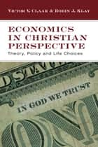 Economics in Christian Perspective ebook by Victor V. Claar,Robin J. Klay