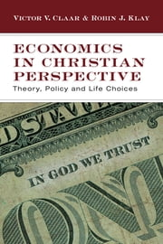 Economics in Christian Perspective - Theory, Policy and Life Choices ebook by Victor V. Claar,Robin J. Klay