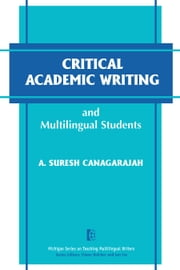 Critical Academic Writing and Multilingual Students ebook by A. Suresh Canagarajah
