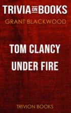 Tom Clancy Under Fire by Grant Blackwood (Trivia-On-Books) eBook by Trivion Books