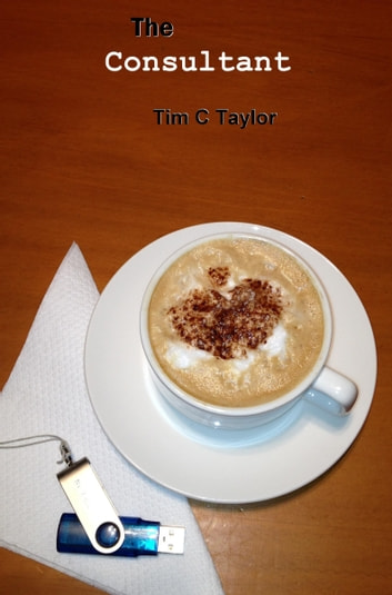 The Consultant ebook by Tim C Taylor