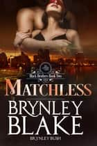Matchless - Black Brothers, #2 ebook by Brynley Blake, Brynley Bush