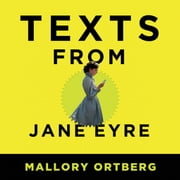 Texts from Jane Eyre - And Other Conversations with Your Favorite Literary Characters audiobook by Mallory Ortberg