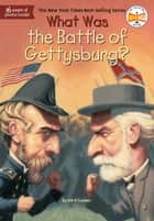 What Was the Battle of Gettysburg? ebook by Jim O'Connor, John Mantha, Who HQ