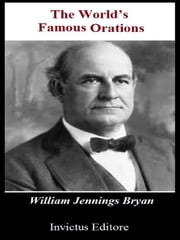 The world's famous orations ebook by William Jennings Bryan