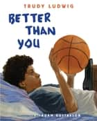 Better Than You ebook by Trudy Ludwig, Adam Gustavson