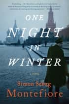 One Night in Winter - A Novel ebook by Simon Sebag Montefiore