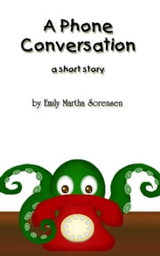 A Phone Conversation ebook by Emily Martha Sorensen