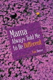 Mama Always Told Me to Be Different ebook by Van Deese