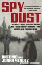 Spy Dust - Two Masters of Disguise Reveal the Tools and Operations that Helped Win the Cold War ebook by Antonio Mendez, Jonna Mendez, Bruce Henderson