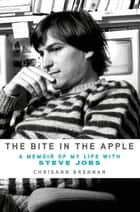 The Bite in the Apple - A Memoir of My Life with Steve Jobs ebook by Chrisann Brennan