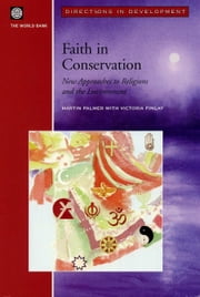 Faith in Conservation: New Approaches to Religions and the Envi ebook by Palmer, Martin