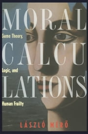 Moral Calculations - Game Theory, Logic, and Human Frailty ebook by A.C. Gösi-Greguss,Laszlo Mero