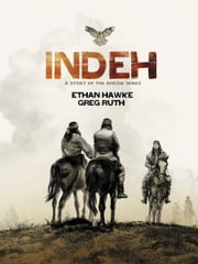 Indeh - A Story of the Apache Wars ebook by Greg Ruth