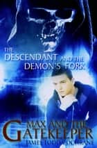 The Descendant and the Demon's Fork (Max and the Gatekeeper Book III) ebook by James Todd Cochrane