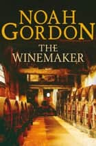 The Winemaker ebook by Noah Gordon