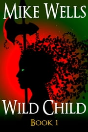 Wild Child, Book 1 - A Teenage Sci-Fi Conspiracy Thriller ebook by Mike Wells