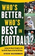 Who's Better, Who's Best in Football? ebook by Steve Silverman