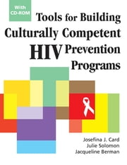 Tools for Building Culturally Competent HIV Prevention Programs - With CD-ROM ebook by Julie Solomon, PhD,Jacquelin Berman, PhD, MSW,Josefina J. Card, PhD