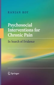 Psychosocial Interventions for Chronic Pain - In Search of Evidence ebook by Ranjan Roy
