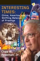Interesting Times ebook by Chas W. Freeman, Jr.