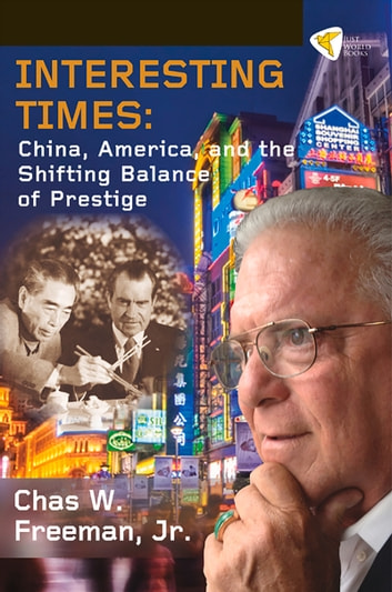 Interesting Times - China, America, and the Shifting Balance of Prestige ebook by Chas W. Freeman, Jr.