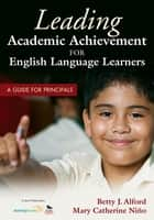 Leading Academic Achievement for English Language Learners ebook by Mary C. (Catherine) Nino,Betty J. (Jane) Alford