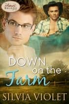 Down on the Farm ebook by Silvia Violet