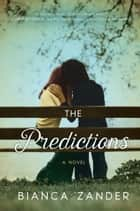 The Predictions - A Novel ebook by Bianca Zander