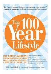 The 100 Year Lifestyle: Dr. Plasker's Breakthrough Solution for Living Your Best Life - Every Day of Your Life! ebook by Eric Plasker