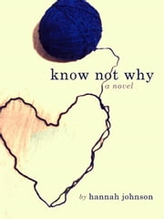 Know Not Why: A Novel ebook by Hannah Johnson