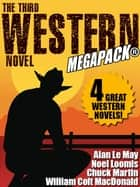 The Third Western Novel MEGAPACK®: 4 Great Western Novels! ebook by Noel Loomis,Chuck Martin,William Colt MacDonald,Alan Le May