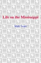 Life on the Mississippi ebook by