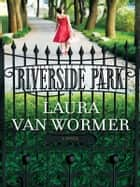 Riverside Park (Mills & Boon M&B) ebook by Laura Van Wormer