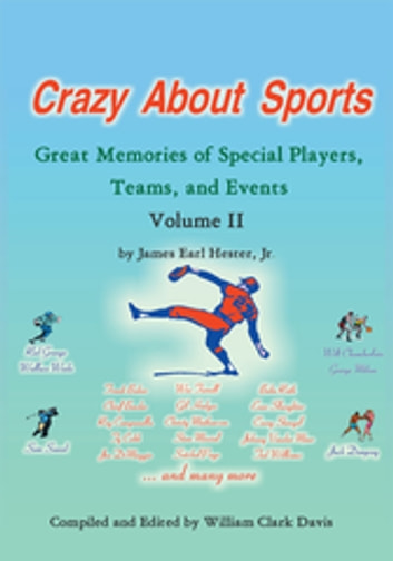 Crazy About Sports: Volume Ii - Great Memories of Special Players, Teams, and Events ebook by James Earl Hester Jr.