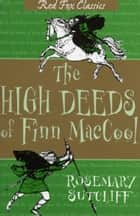 The High Deeds Of Finn MacCool ebook by Rosemary Sutcliff