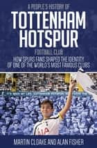 People's History of Tottenham Hotspur ebook by Martin Cloake