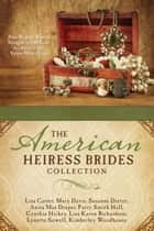 The American Heiress Brides Collection - Nine Wealthy Women Struggle to Find Love in a Society that Values Money First ebook by Lisa Carter, Mary Davis, Susanne Dietze,...